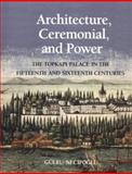 Architecture, Ceremonial, and Power : The Topkapi Palace in the Fifteenth and Sixteenth Centuries, Necipoglu, Gülru, 0262140500