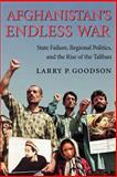 Afghanistan's Endless War : State Failure, Regional Politics and the Rise of the Taliban, Goodson, Larry P., 0295980508
