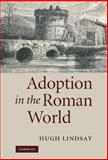 Adoption in the Roman World, Lindsay, Hugh, 052176050X