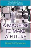 A Machine to Make a Future - Biotech Chronicles, Rabinow, Paul and Dan-Cohen, Talia, 0691120501