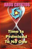 Time Is Promised to No One : Every Moment Is A Lifetime, Crystos, Aros, 0982660502