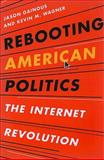 Rebooting American Politics : The Internet Revolution, Gainous/Wagner, 1442210508
