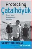Protecting Çatalhöyük : Memoir of an Archaeological Site Guard, Dural, Sadrettin, 1598740504