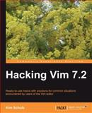Hacking Vim 7. 2 : Ready-to-use hacks with solutions for common situations encountered by users of the Vim Editor, Schulz, Kim, 1849510504