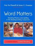 Word Matters : Teaching Phonics and Spelling in the Reading/Writing Classroom, Pinnell, Gay Su and Fountas, Irene C., 0325000514