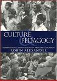Culture and Pedagogy : International Comparisons in Primary Education, Alexander, Robin J., 0631220518