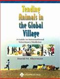 Tending Animals in the Global Village : A Guide to International Veterinary Medicine, Sherman, David M., 0683180517