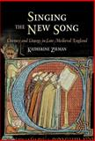 Singing the New Song : Literacy and Liturgy in Late Medieval England, Zieman, Katherine, 0812240510