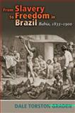 From Slavery to Freedom in Brazil : Bahia, 1835-1900, Graden, Dale Torston, 0826340512