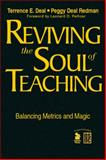 Reviving the Soul of Teaching : Balancing Metrics and Magic, Deal, Terrance E. and Redman, Peggy Deal, 1412940516