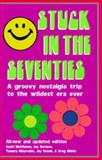 Stuck in the Seventies : One Hundred Thirteen Things That Screwed up the Twentysomething Generation, Matthews, Scott, 156625051X