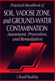 Practical Handbook of Soil, Vadose Zone, and Ground Water Contamination : Assessment, Prevention, and Remediation, Boulding, J. Russell, 1566700515