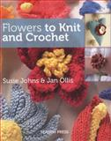 Flowers to Knit and Crochet, Jan Ollis and Susie Johns, 1782210512
