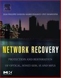 Network Recovery : Protection and Restoration of Optical, SONET-SDH, IP, and MPLS, Vasseur, Jean-Philippe and Demeester, Piet, 012715051X