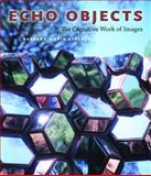 Echo Objects : The Cognitive Work of Images, Stafford, Barbara Maria, 0226770516