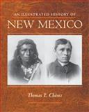 An Illustrated History of New Mexico, Thomas E. Chavez, 0826330517