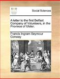 A Letter to the First Belfast Company of Volunteers, in the Province of Ulster, Francis Ingram Seymour Conway, 1170380514