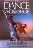The Dance Workshop : A Guide to the Fundamentals of Movement, Cohan, Robert P., 185273051X
