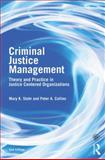 Criminal Justice Management : Theory and Practice in Justice Centred Organizations, Stohr, Mary K. and Collins, Peter A., 0415540518