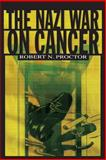 The Nazi War on Cancer, Proctor, Robert N., 0691070512