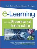 E-Learning and the Science of Instruction : Proven Guidelines for Consumers and Designers of Multimedia Learning, Clark, Ruth Colvin and Mayer, Richard E., 0787960519