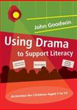 Using Drama to Support Literacy : Activities for Children Aged 7 To 14, Goodwin, John, 1412920515