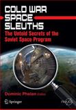 Cold War Space Sleuths : The Untold Secrets of the Soviet Space Program, , 1461430518