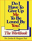 Do I Have to Give up Me to Be Loved by You?, Paul, Jordan and Paul, Margaret, 1568380518