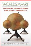 Worlds Apart : Measuring International and Global Inequality, Milanovic, Branko, 0691130515