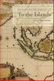 To the Islands : White Australia and the Malay Archipelago Since 1788, Battersby, Paul, 0739120514