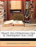 Traité des Opérations Qui Se Pratiquent Sur L'Oeil, Edouard Meyer and A. De Montméja, 1146460511