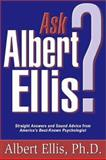 Ask Albert Ellis : Straight Answers and Sound Advice from America's Best-Known Psychologist, Ellis, Albert, 188623051X