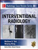 Radiology Case Review Series: Interventional Radiology, Tam, Matthew D. and Wang, Weiping, 0071760512