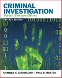 Criminal Investigation : Basic Perspectives, Weston, Paul B. and Lushbaugh, Charles A., 0135110513
