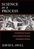 Science as a Process : An Evolutionary Account of the Social and Conceptual Development of Science, Hull, David L., 0226360512