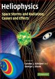 Heliophysics Set : Space Storms and Radiation - Causes and Effects, , 0521760518