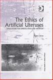 The Ethics of Artificial Uteruses : Implications for Reproduction and Abortion, Coleman, Stephen, 0754650510
