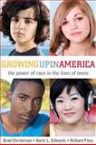 Growing up in America : The Power of Race in the Lives of Teens, Christerson, Brad and Edwards, Korie L., 0804760519