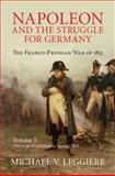 Napoleon and the Struggle for Germany: Volume 1, the War of Liberation, Spring 1813 : The Franco-Prussian War Of 1813, Leggiere, Michael, 1107080517