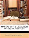 Manual of the Dissection of the Human Body, Luther Holden and John Langton, 1141330512