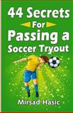 44 Secrets for Passing a Soccer Tryout, Mirsad Hasic, 1493710516