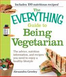 The Everything Guide to Being Vegetarian, Alexandra Greeley, 1605500518