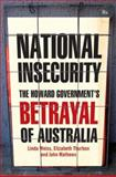National Insecurity : The Howard Government's Betrayal of Australia, Weiss, Linda and Thurbon, Elizabeth, 1741750512