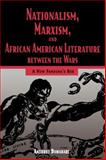 Nationalism, Marxism, and African American Literature Between the Wars : A New Pandora's Box, Dawahare, Anthony, 1934110515