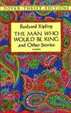 The Man Who Would Be King and Other Stories, Rudyard Kipling, 0486280519