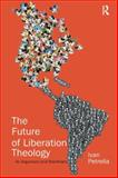 The Future of Liberation Theology : An Argument and Manifesto, Petrella, Ivan, 0754640515