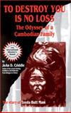 To Destroy You Is No Loss : The Odyssey of a Cambodian Family, Criddle, Joan D., 0963220519