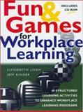 Fun and Games for Workplace Learning : 40 Structured Learning Activities to Enhance Workplace Learning Programs, Leigh, Elyssebeth and Kinder, Jeff, 0074710516