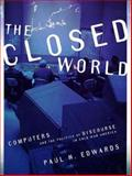 The Closed World : Computers and the Politics of Discourse in Cold War America, Edwards, Paul N., 026205051X