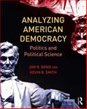 Analyzing American Democracy : Politics and Political Science, Bond, Jon R. and Smith, Kevin B., 0415810515